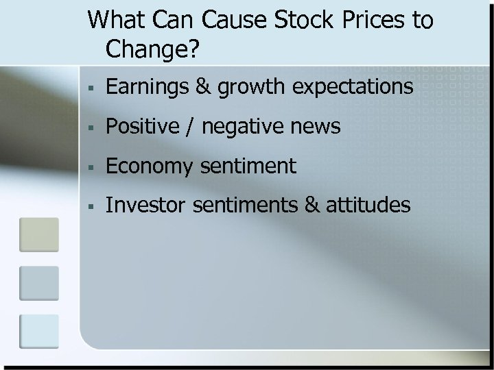 What Can Cause Stock Prices to Change? § Earnings & growth expectations § Positive