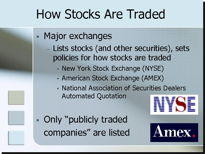 How Stocks Are Traded § Major exchanges – Lists stocks (and other securities), sets