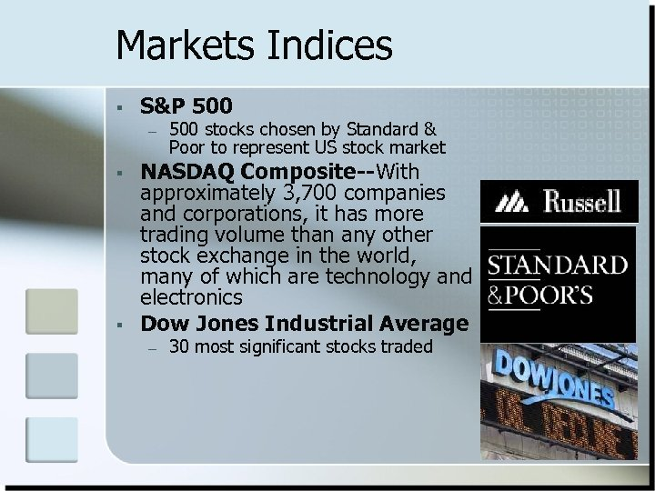 Markets Indices § S&P 500 – § § 500 stocks chosen by Standard &