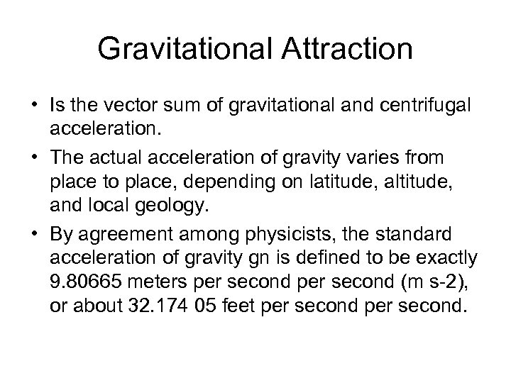 Gravitational Attraction • Is the vector sum of gravitational and centrifugal acceleration. • The