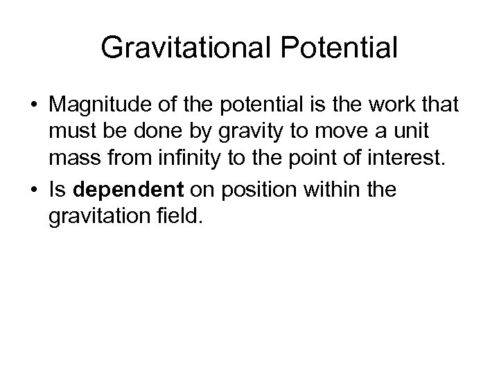 Gravitational Potential • Magnitude of the potential is the work that must be done