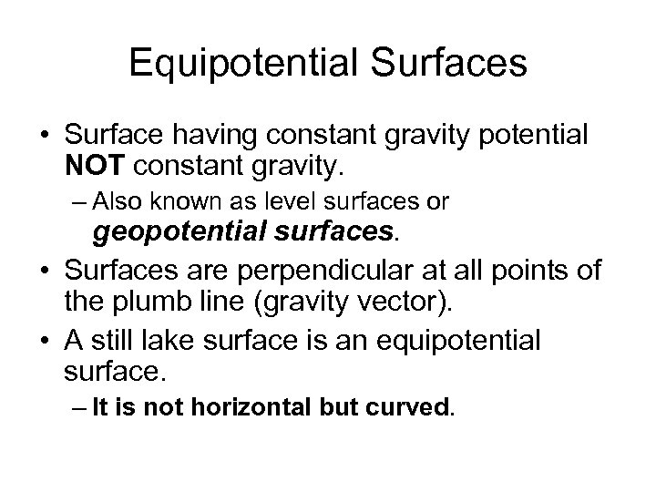Equipotential Surfaces • Surface having constant gravity potential NOT constant gravity. – Also known