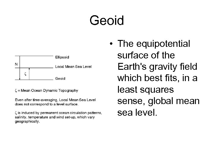 Geoid • The equipotential surface of the Earth's gravity field which best fits, in