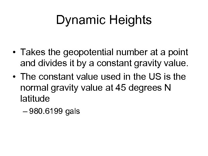 Dynamic Heights • Takes the geopotential number at a point and divides it by