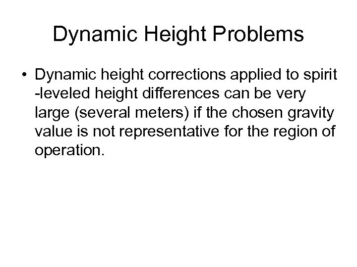 Dynamic Height Problems • Dynamic height corrections applied to spirit -leveled height differences can