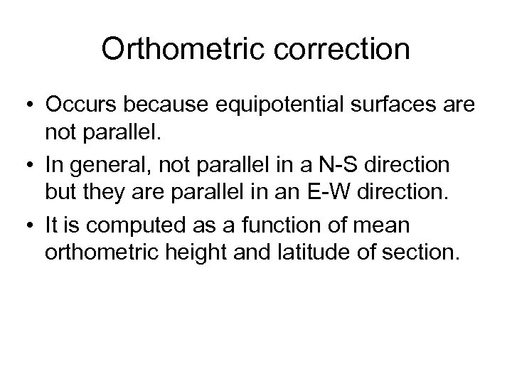 Orthometric correction • Occurs because equipotential surfaces are not parallel. • In general, not