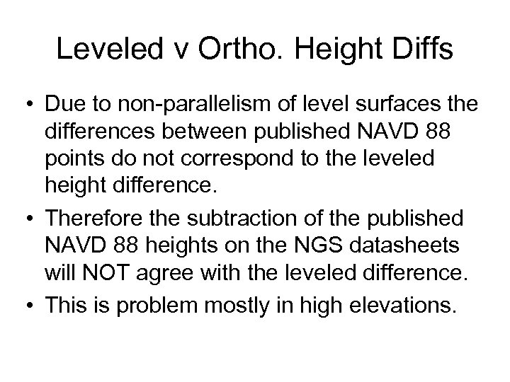 Leveled v Ortho. Height Diffs • Due to non-parallelism of level surfaces the differences