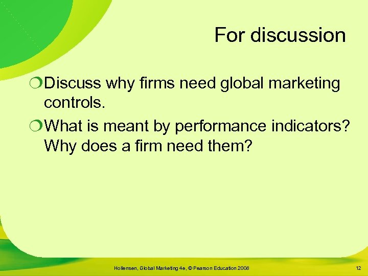 For discussion ¦Discuss why firms need global marketing controls. ¦What is meant by performance