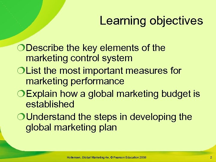 Learning objectives ¦Describe the key elements of the marketing control system ¦List the most