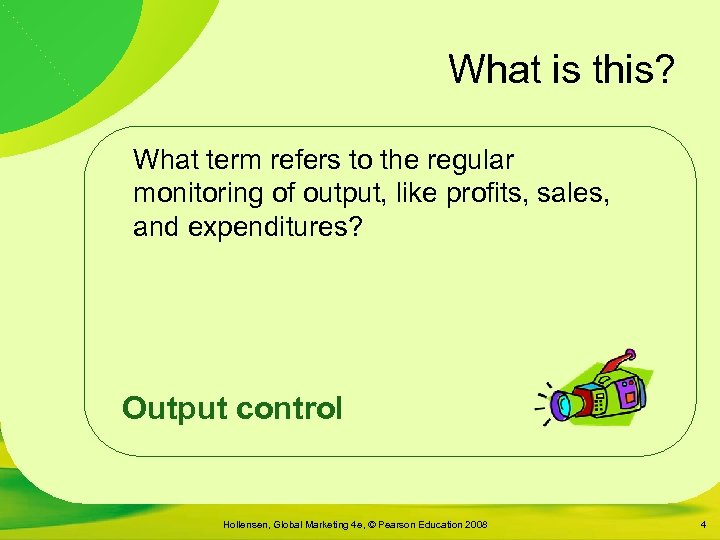 What is this? What term refers to the regular monitoring of output, like profits,