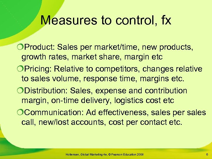 Measures to control, fx ¦Product: Sales per market/time, new products, growth rates, market share,
