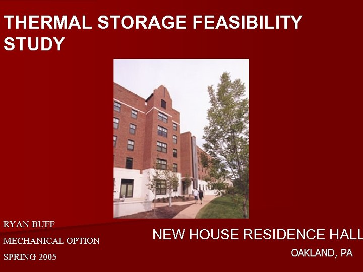 THERMAL STORAGE FEASIBILITY STUDY RYAN BUFF MECHANICAL OPTION SPRING 2005 NEW HOUSE RESIDENCE HALL