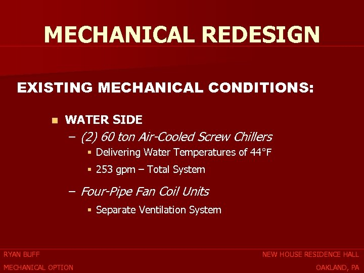 MECHANICAL REDESIGN EXISTING MECHANICAL CONDITIONS: n WATER SIDE – (2) 60 ton Air-Cooled Screw