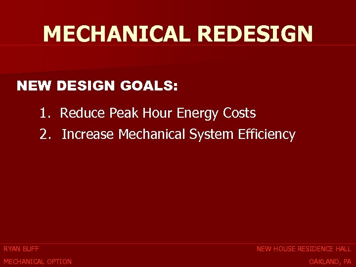 MECHANICAL REDESIGN NEW DESIGN GOALS: 1. Reduce Peak Hour Energy Costs 2. Increase Mechanical