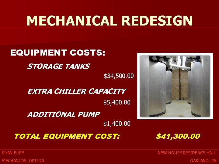 MECHANICAL REDESIGN EQUIPMENT COSTS: STORAGE TANKS $34, 500. 00 EXTRA CHILLER CAPACITY $5, 400.