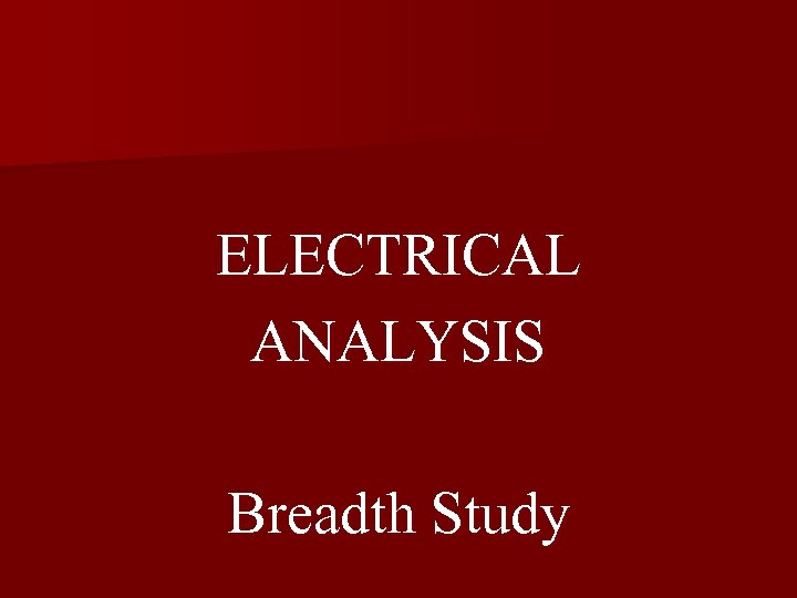 ELECTRICAL ANALYSIS Breadth Study