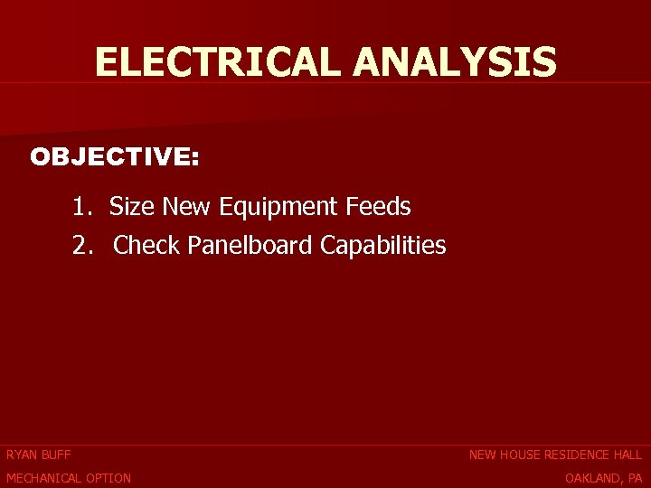ELECTRICAL ANALYSIS OBJECTIVE: 1. Size New Equipment Feeds 2. Check Panelboard Capabilities RYAN BUFF