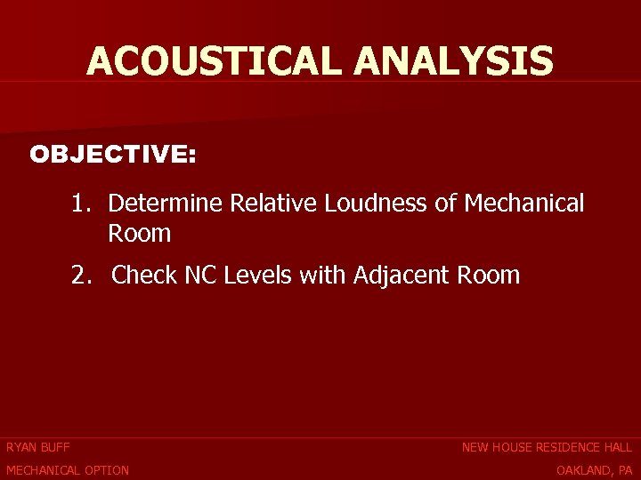 ACOUSTICAL ANALYSIS OBJECTIVE: 1. Determine Relative Loudness of Mechanical Room 2. Check NC Levels