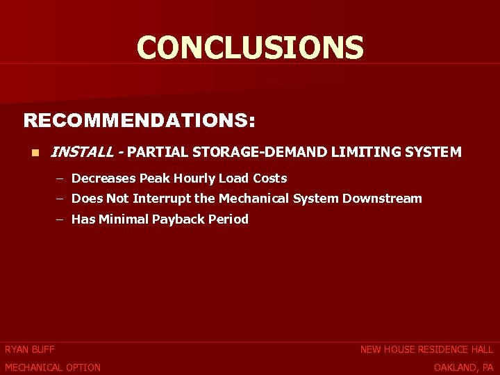 CONCLUSIONS RECOMMENDATIONS: n INSTALL - PARTIAL STORAGE-DEMAND LIMITING SYSTEM – Decreases Peak Hourly Load