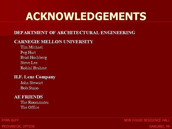 ACKNOWLEDGEMENTS DEPARTMENT OF ARCHITECTURAL ENGINEERING CARNEGIE MELLON UNIVERSITY Tim Michael Peg Hart Brad Hochberg