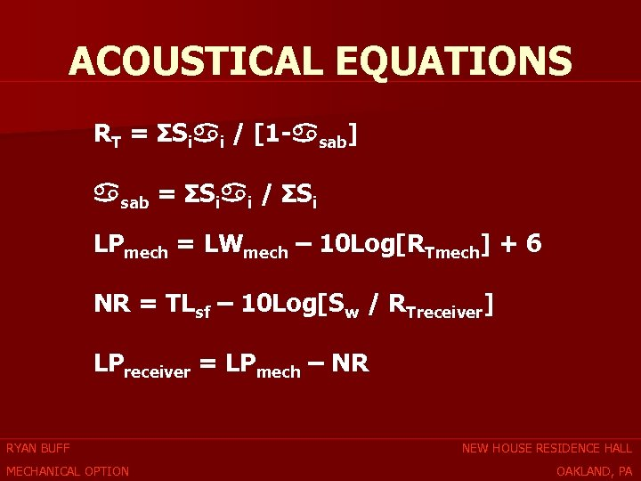 ACOUSTICAL EQUATIONS RT = ΣSi i / [1 - sab] sab = ΣSi i
