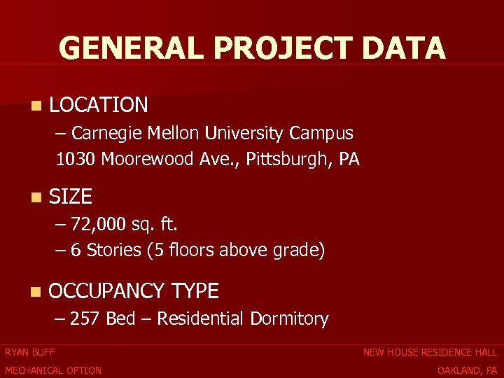 GENERAL PROJECT DATA n LOCATION – Carnegie Mellon University Campus 1030 Moorewood Ave. ,
