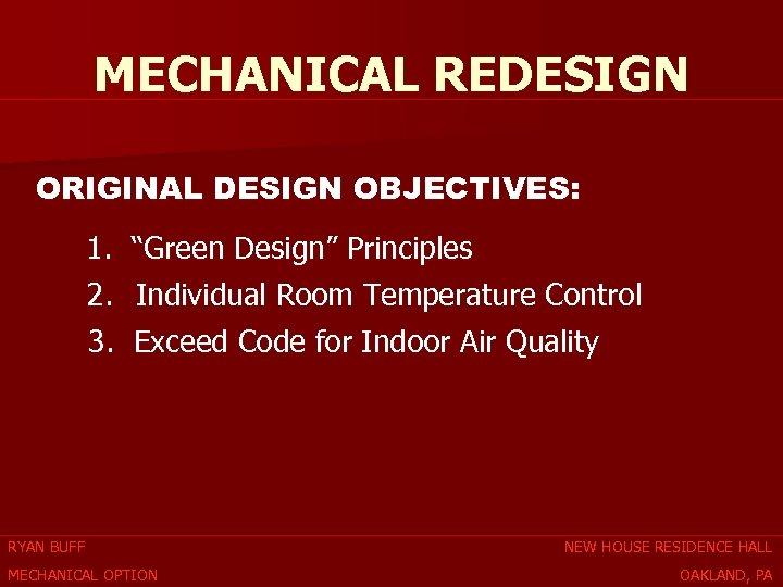 "MECHANICAL REDESIGN ORIGINAL DESIGN OBJECTIVES: 1. ""Green Design"" Principles 2. Individual Room Temperature Control"