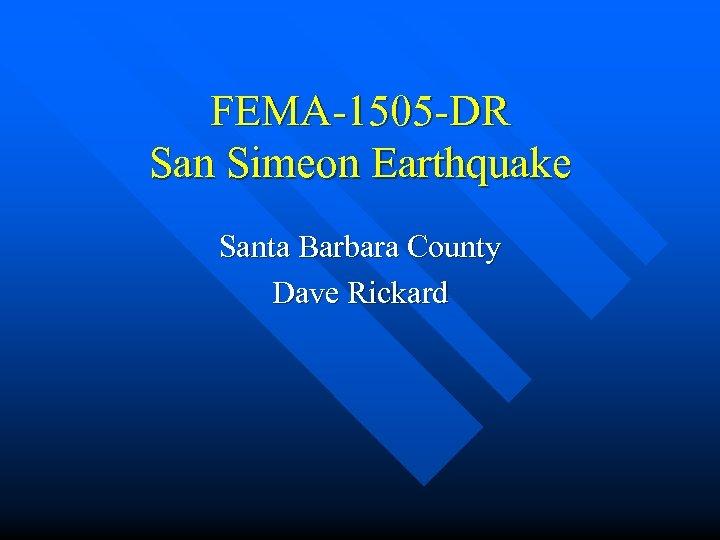 FEMA-1505 -DR San Simeon Earthquake Santa Barbara County Dave Rickard