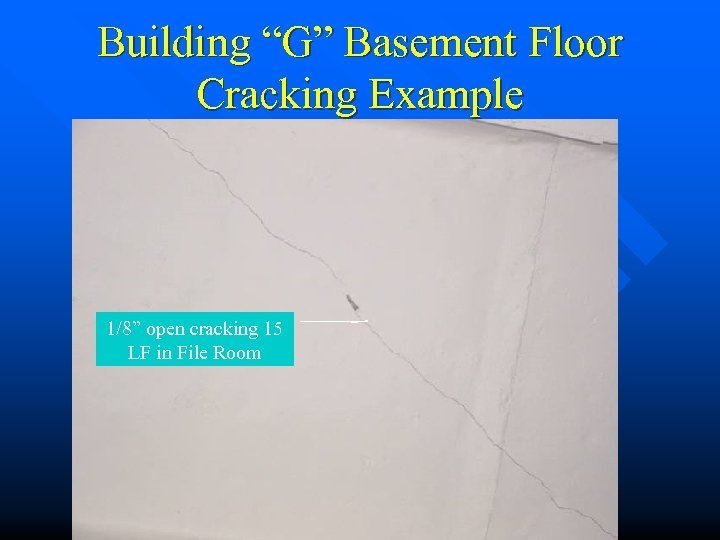 "Building ""G"" Basement Floor Cracking Example 1/8"" open cracking 15 LF in File Room"