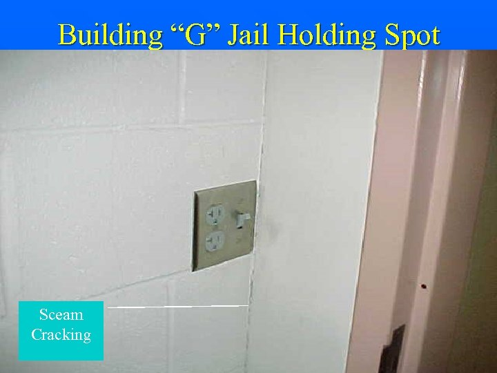 "Building ""G"" Jail Holding Spot Sceam Cracking"