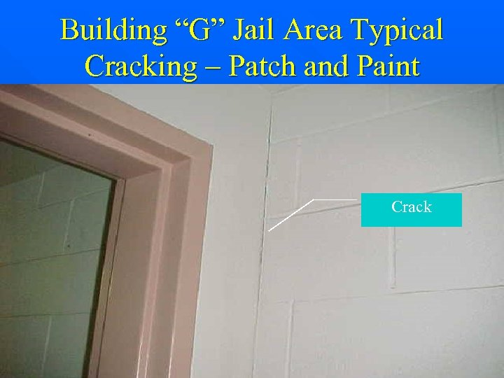 "Building ""G"" Jail Area Typical Cracking – Patch and Paint Crack"