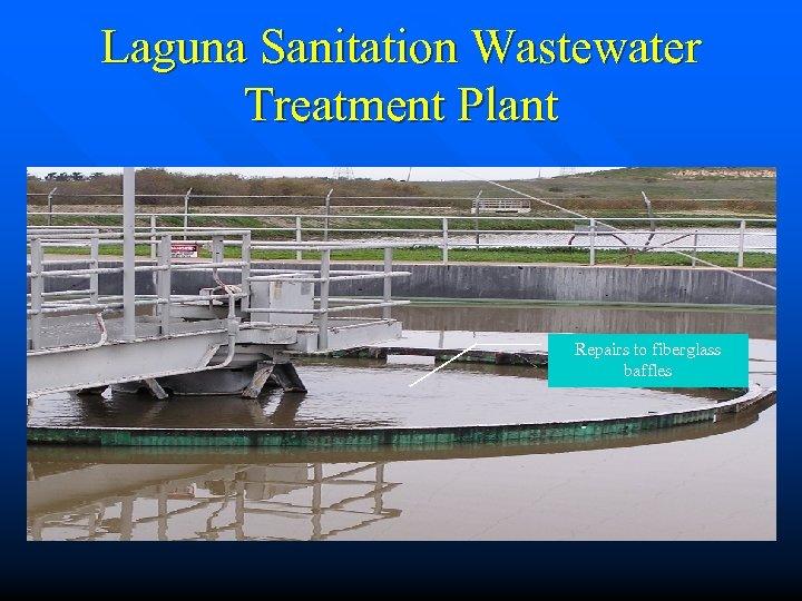 Laguna Sanitation Wastewater Treatment Plant Repairs to fiberglass baffles