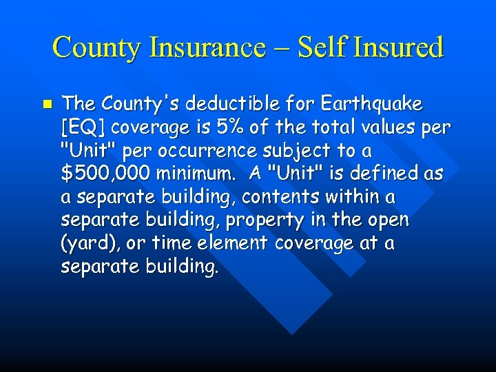County Insurance – Self Insured n The County's deductible for Earthquake [EQ] coverage is