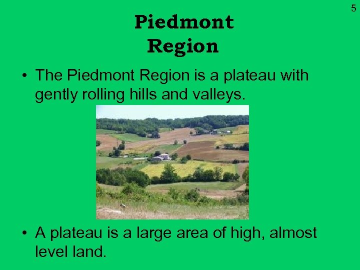 Piedmont Region • The Piedmont Region is a plateau with gently rolling hills and