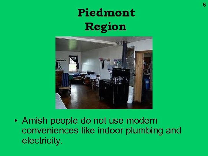 Piedmont Region • Amish people do not use modern conveniences like indoor plumbing and