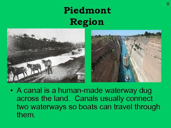 Piedmont Region • A canal is a human-made waterway dug across the land. Canals