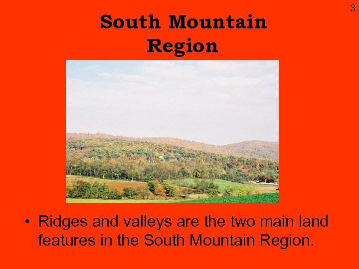 South Mountain Region • Ridges and valleys are the two main land features in