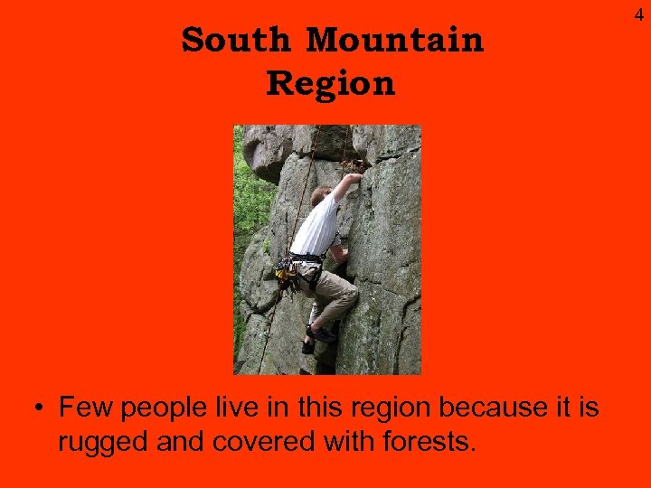 South Mountain Region • Few people live in this region because it is rugged