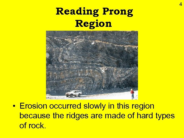 Reading Prong Region • Erosion occurred slowly in this region because the ridges are