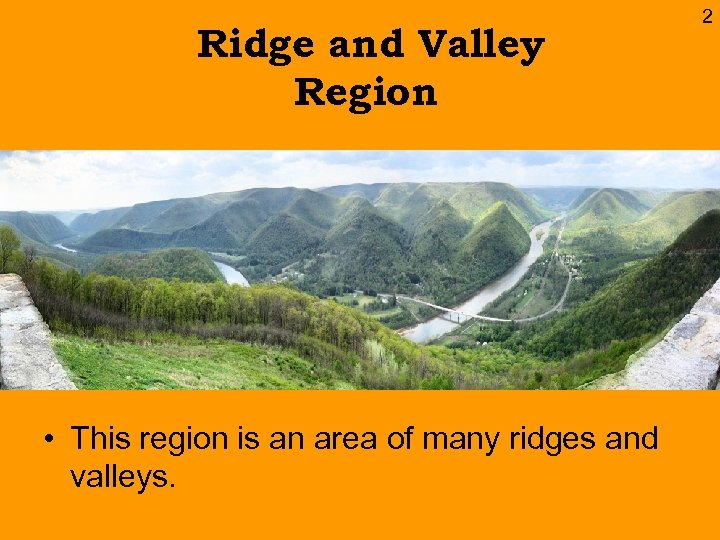 Ridge and Valley Region • This region is an area of many ridges and