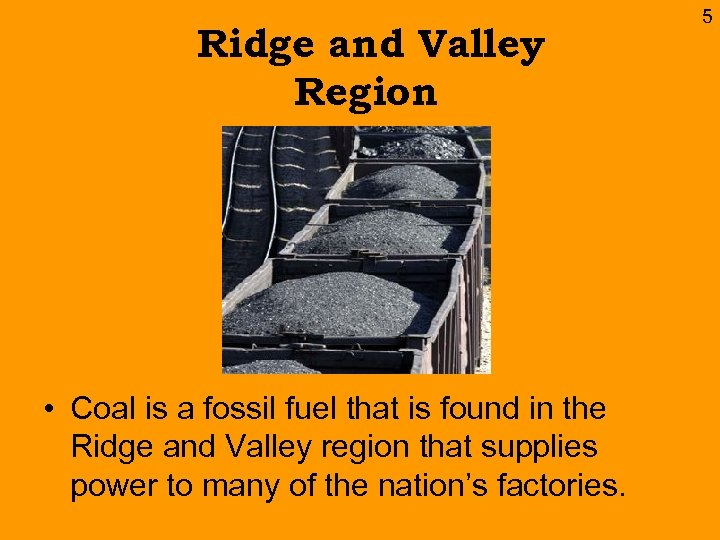 Ridge and Valley Region • Coal is a fossil fuel that is found in