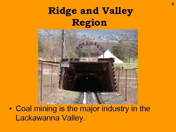 Ridge and Valley Region • Coal mining is the major industry in the Lackawanna