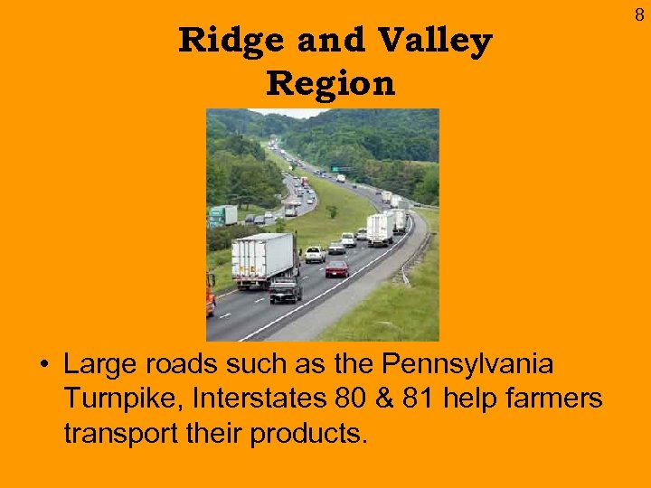 Ridge and Valley Region • Large roads such as the Pennsylvania Turnpike, Interstates 80