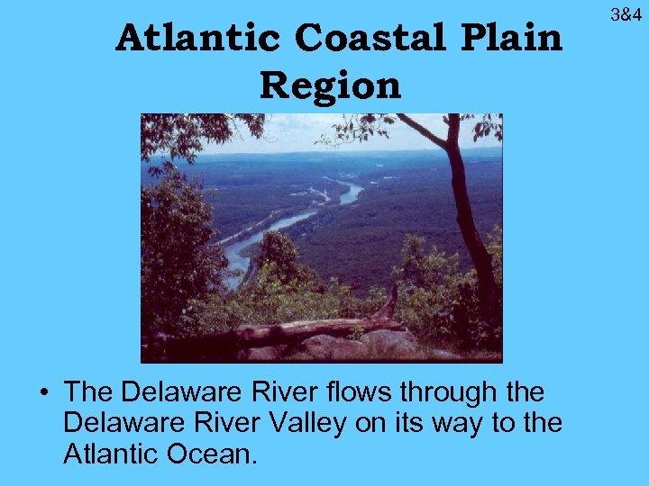 Atlantic Coastal Plain Region • The Delaware River flows through the Delaware River Valley