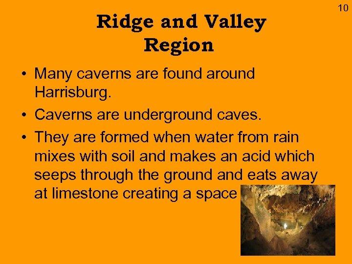 Ridge and Valley Region • Many caverns are found around Harrisburg. • Caverns are