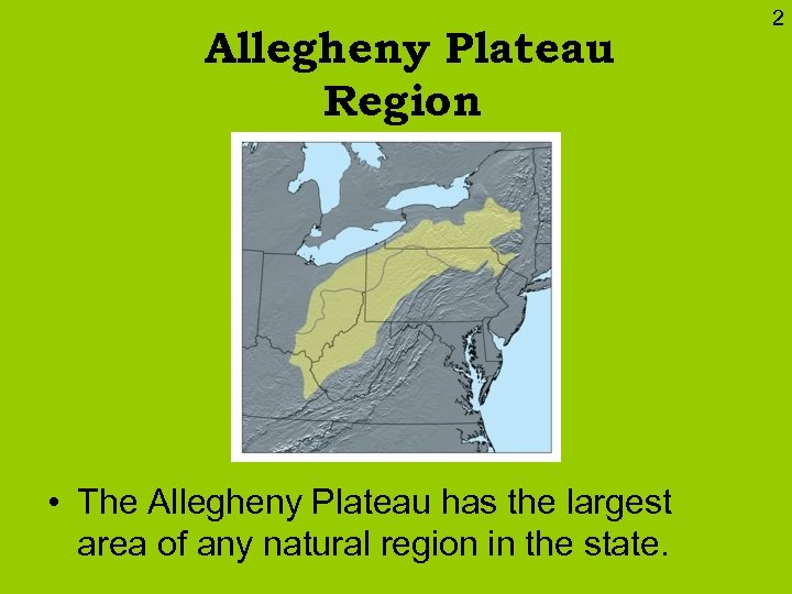 Allegheny Plateau Region • The Allegheny Plateau has the largest area of any natural