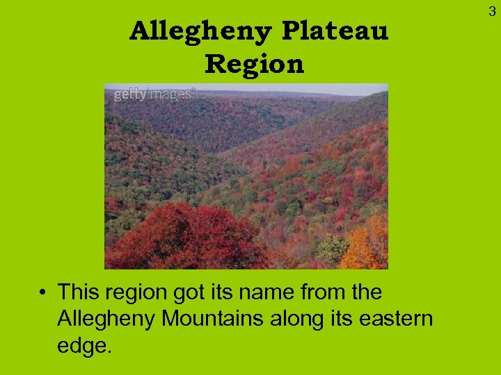 Allegheny Plateau Region • This region got its name from the Allegheny Mountains along