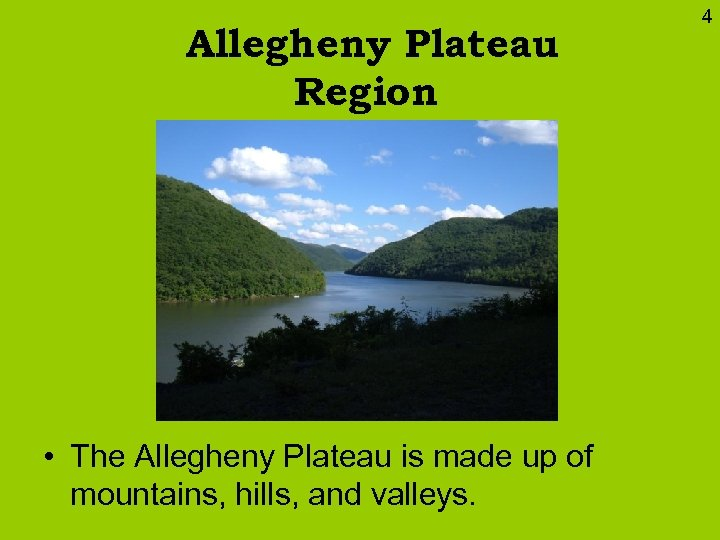 Allegheny Plateau Region • The Allegheny Plateau is made up of mountains, hills, and
