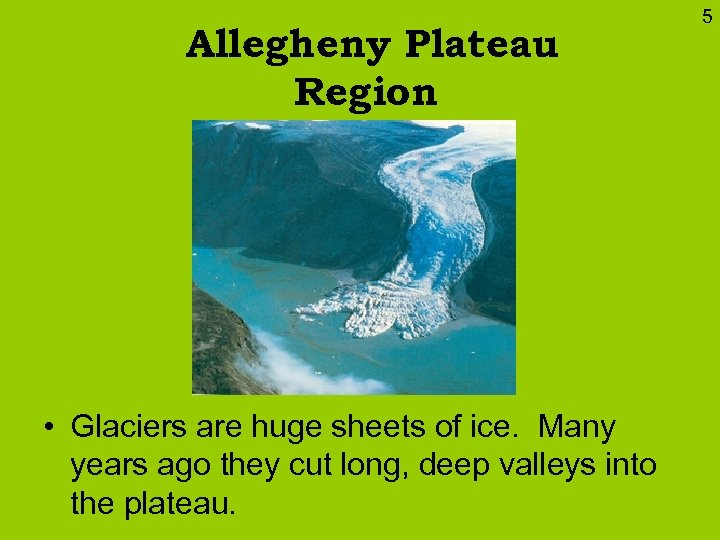Allegheny Plateau Region • Glaciers are huge sheets of ice. Many years ago they