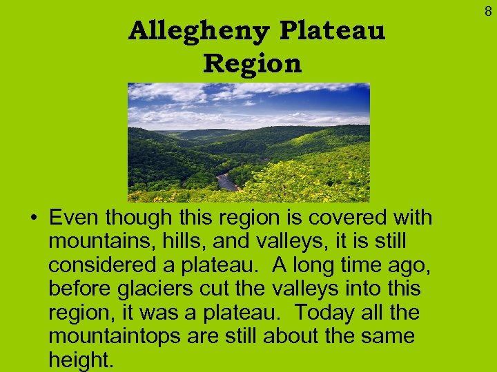 Allegheny Plateau Region • Even though this region is covered with mountains, hills, and